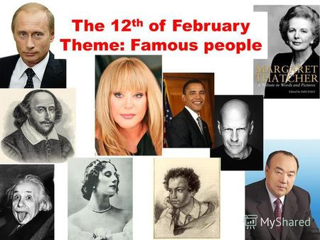 The 12 th of February Theme: Famous people. Scientist- ученый Singer -певец Politician - политик Sportsman - спортсмен Actor – актер Actress - актрисса.
