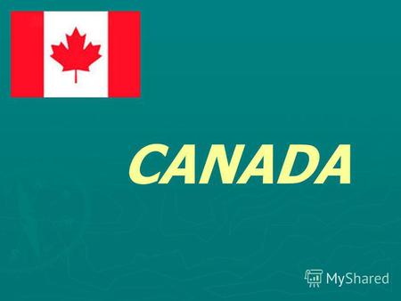 CANADA The name Canada is believed to come from the Indian word Kanata, meaning village or community. This fact alone shows that the native population.