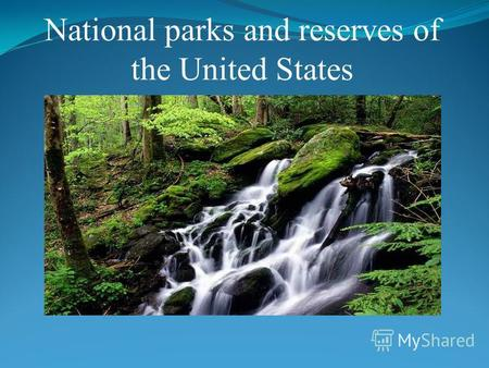 Презентация по английскому языку по теме: National parks and reserves of the United States National parks and reserves of the United States
