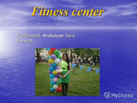 Fitness center Performed:Arakelyan Sara Form 9 Performed: Arakelyan Sara Form 9.