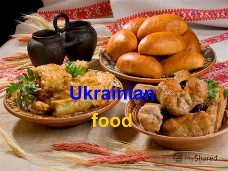 Ukrainian food. Ukrainian food is one of the richest national cuisines. Its dishes are well known far away from Ukraine. And the Ukrainian recipes of.