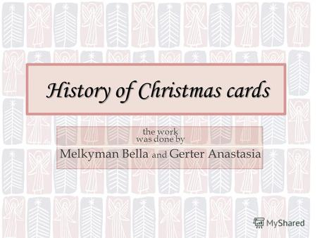 History of Christmas cards the work was done by Melkyman Bella and Gerter Anastasia.