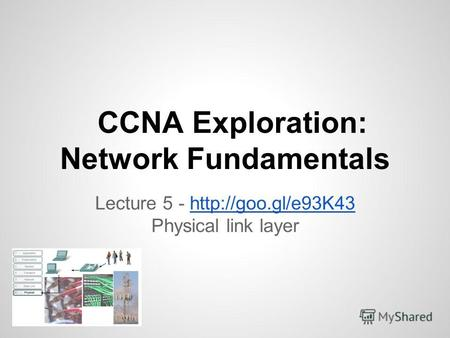 CCNA Exploration: Network Fundamentals Lecture 5 -  Physical link layer.