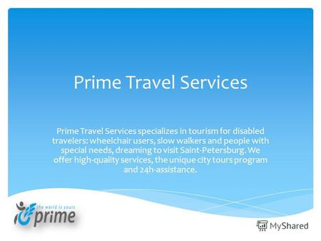 Prime Travel Services Prime Travel Services specializes in tourism for disabled travelers: wheelchair users, slow walkers and people with special needs,