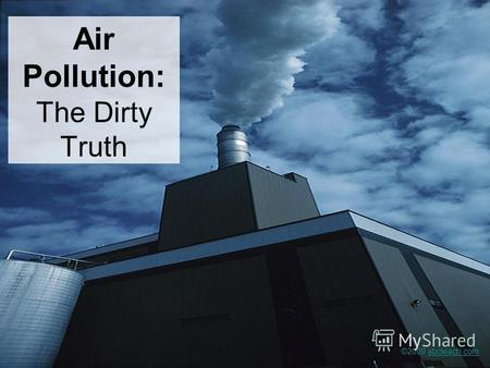 Air Pollution: The Dirty Truth ©2009 abcteach.comabcteach.com.