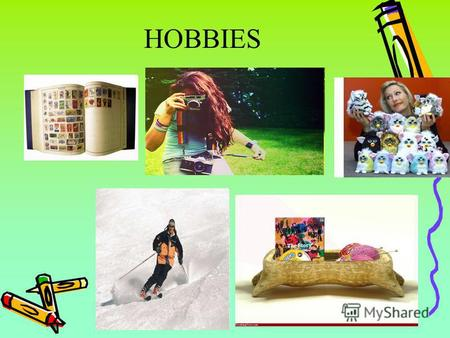 HOBBIES Fishing, riding a bike, walking, sightseeing, keeping pets, rollerskating, chatting, having picnics, sunbathing, spending time with friends, surfing.