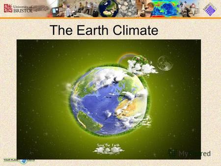 The Earth Climate. Contents 1 Definition 2 Climate classification 3 Record 3.1 Modern 3.2 Paleoclimatology 4 Climate change 4.1 Climate models 5 References.