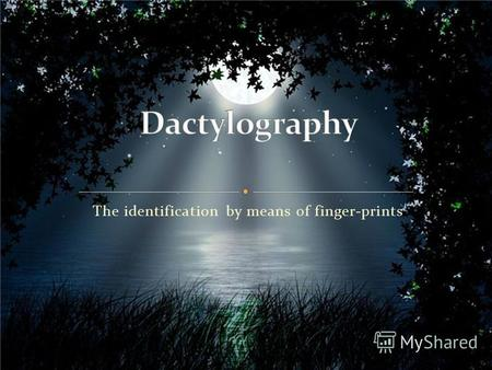 The identification by means of finger-prints The father dactylography is William Games Hershel (1833-1917). It was an Englishman who worked in India.