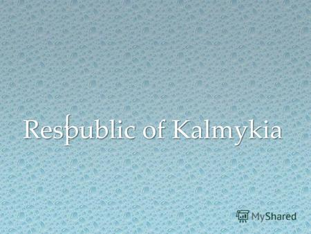 { Respublic of Kalmykia Respublic of Kalmykia. Map Map Area - 74,731 sq km? Population - 284 000 Population density - 3.8 pers. / Km²? The administrative.