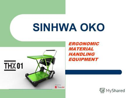 SINHWA OKO ERGONOMIC MATERIAL HANDLING EQUIPMENT.