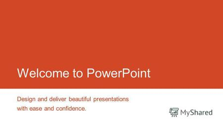 Welcome to PowerPoint Design and deliver beautiful presentations with ease and confidence.