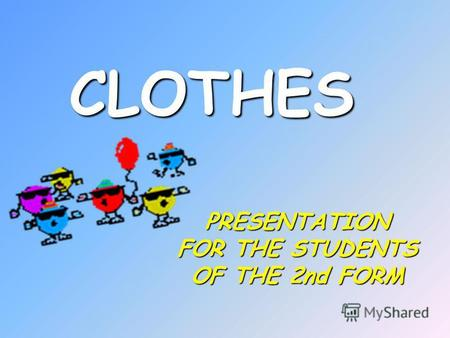 PRESENTATION FOR THE STUDENTS OF THE 2nd FORM CLOTHES.