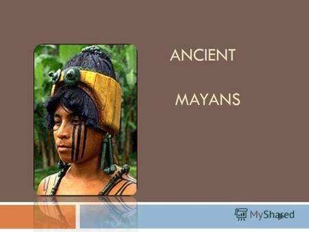 ANCIENT MAYANS. EL CASTILLO Introduction The Maya civilization existed around 2600 B.C.in the Yucatan area in Mexico and Central America.