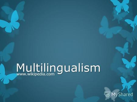 Multilingualism www.wikipedia.com. is the act of using, or promoting the use of, multiple languages, either by an individual speaker or by a community.