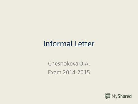 Informal Letter Chesnokova O.A. Exam 2014-2015. Раздел 4. С1 Задание по письму. 30 минут. You have received a letter from your English-speaking pen friend.