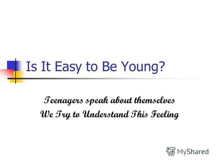 Is It Easy to Be Young? Teenagers speak about themselves We Try to Understand This Feeling.