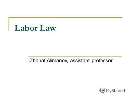 Labor Law Zhanat Alimanov, assistant professor. Home assignment 15. Sections 6 & 12, Tax Code Compare definitions of LABOR & CIVIL Contracts (Art. 1 (39),
