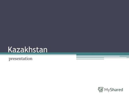 Kazakhstan presentation. Geography: The Republic of Kazakhstan – a state located in the central Eurasia. The biggest part of it is considered to be in.