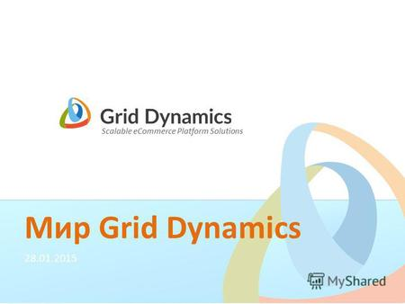 Scalable eCommerce Platform Solutions Мир Grid Dynamics 28.01.2015.
