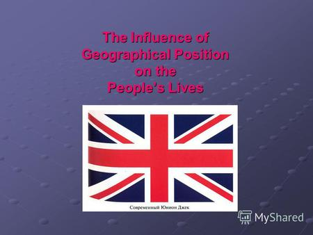 The Influence of Geographical Position on the Peoples Lives.