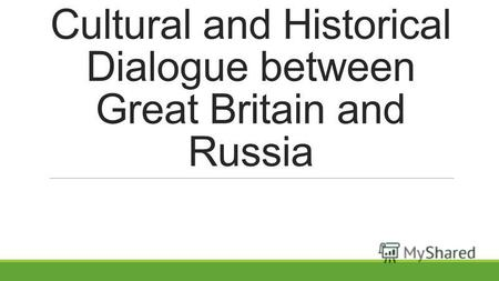 Cultural and Historical Dialogue between Great Britain and Russia.