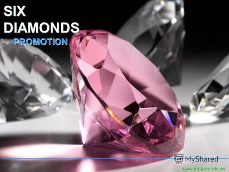 SIXDIAMONDS PROMOTION PROMOTION www.6diamonds.es _____________________________________________________.