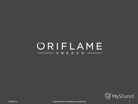 12/03/2015Copyright ©2014 by Oriflame Cosmetics SA1.