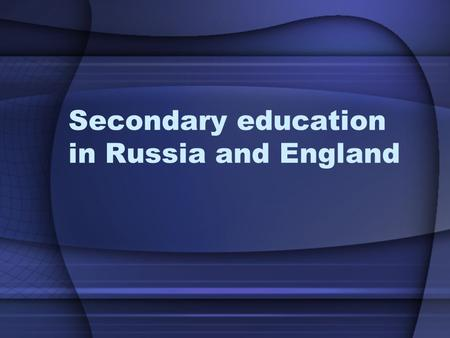 Secondary education in Russia and England. If we compare the educational systems of Russia and Great Britain, we will see that they have something common.