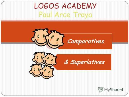 LOGOS ACADEMY Paul Arce Troya Comparatives & Superlatives.