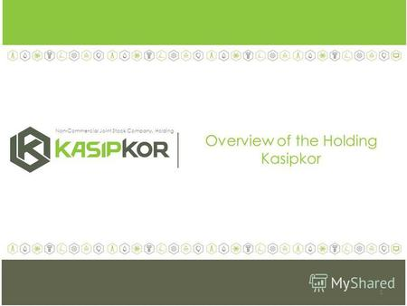 Overview of the Holding Kasipkor Non-Commercial Joint Stock Company. Holding 1.