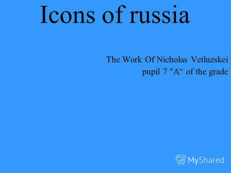 Icons of russia The Work Of Nicholas Vetluzskei pupil 7 A of the grade.