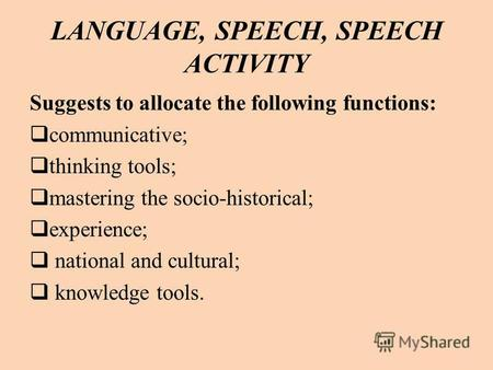 LANGUAGE, SPEECH, SPEECH ACTIVITY Suggests to allocate the following functions: communicative; thinking tools; mastering the socio-historical; experience;
