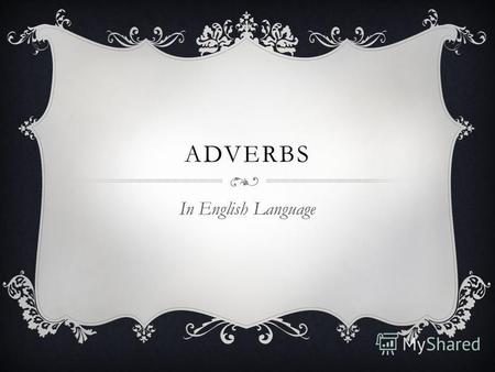 ADVERBS In English Language. ADVERBS Наречием называется часть речи, указывающая на признак действия или на различные обстоятельства, при которых протекает.