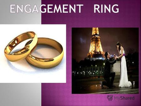 Engagement ring - a ring that symbolizes the marriage bond : wife wear it as a sign of fidelity to each other on the ring finger of the left or right.