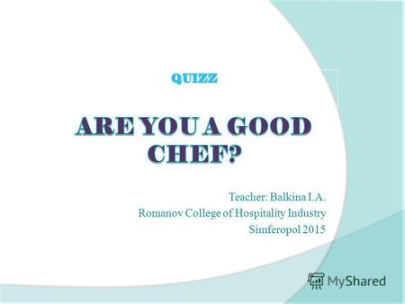 Teacher: Balkina I.A. Romanov College of Hospitality Industry Simferopol 2015.