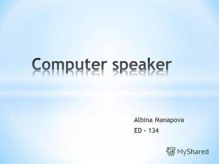 Albina Manapova ED - 134. There is great variety in the types of speakers that are available in the market today. However, the basic principles of sound.