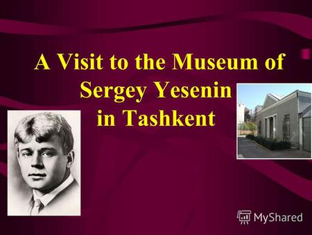 A Visit to the Museum of Sergey Yesenin in Tashkent.