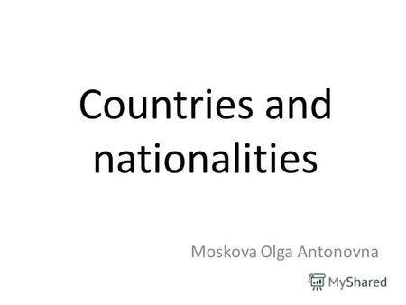 Countries and nationalities Moskova Olga Antonovna.