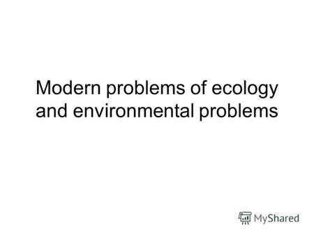 Modern problems of ecology and environmental problems.