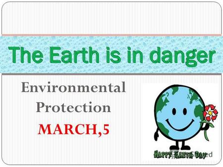 Environmental protection Environmental protection is one of the main problems today. Our nature is in danger. We must do something to help it.