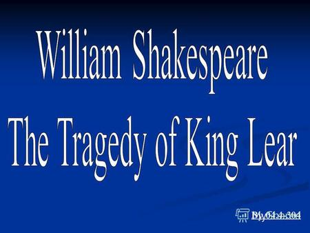 By 04.4-304. King Lear is a tragedy by William Shakespeare. The title character descends into madness after disposing of his estate between two of his.