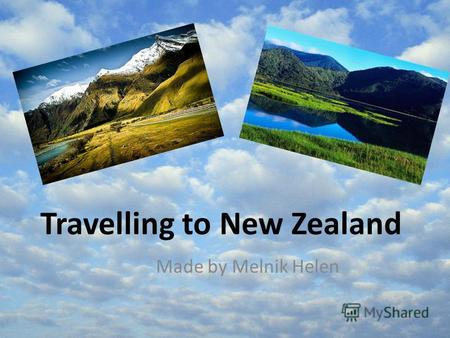 Travelling to New Zealand Made by Melnik Helen. What English speaking countries do you know? Great Britain Australia Canada India USA New Zealand.