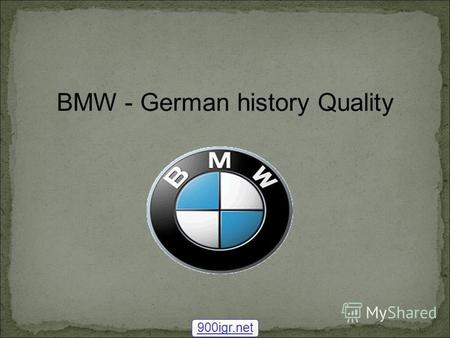 BMW - German history Quality 900igr.net. The headquarters of BMW and BMW museum building in Munich, Germany. BMW AG (acronym for Bayerische Motoren Werke.