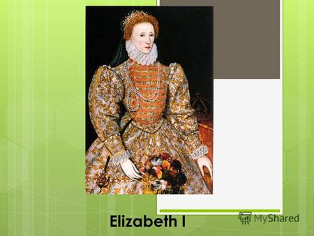 Elizabeth I. Elizabeth I in her coronation robes, patterned with Tudor roses and trimmed with ermine.