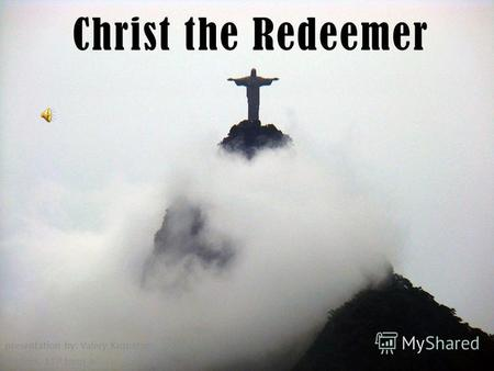 Christ the Redeemer presentation by: Valery Kuznetsov student 11 th form A.