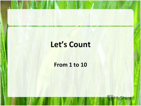 Lets Count From 1 to 10. 1 – one – [w Ʌ n] 2 – two – [tu:]