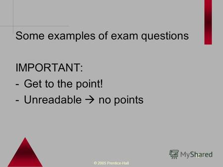 © 2005 Prentice-Hall 15-1 Some examples of exam questions IMPORTANT: -Get to the point! -Unreadable no points.