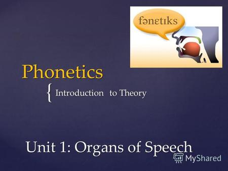 { Phonetics Introduction to Theory Unit 1: Organs of Speech.