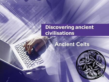Discovering ancient civilisations Ancient Celts. Name The people were called Celtы.