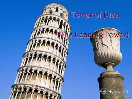 (The Leaning Tower) Tower of Pisa. It was built in Pisa.